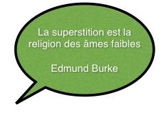 La superstition est la religion des âmes faibles